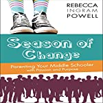 Season of Change: Parenting Your Middle Schooler with Passion and Purpose | Rebecca Ingram Powell