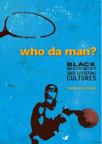 Who da' Man ?: Black Masculinities and Sporting Cultures