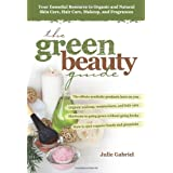 The Green Beauty Guide: Your Essential Resource to Organic and Natural Skin Care, Hair Care, Makeup, and Fragrances ~ Julie Gabriel