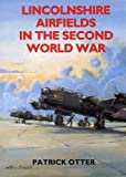 img - for Lincolnshire Airfields in the Second World War by Patrick Otter (31-Oct-1996) Paperback book / textbook / text book