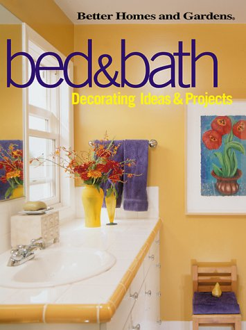 Bed & Bath: Decorating Ideas & Projects (Better Homes and Gardens(R)), Better Homes and Gardens