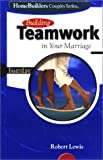 Building Teamwork in Your Marriage (Homebuilders Couples Series) (0764422391) by Lewis, Robert