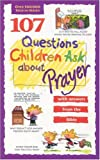 107 Questions Children Ask about Prayer (Questions Children Ask) (0842345426) by Wilhoit, James C.