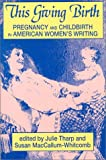 THARP This Giving Birth: Pregnancy and Childbirth in American Women's Writing