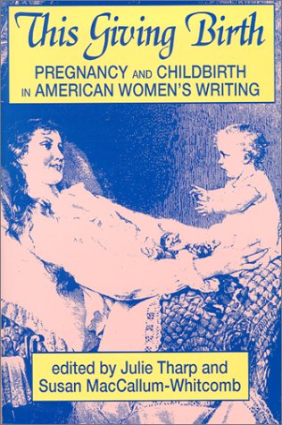 This Giving Birth: Pregnancy and Childbirth in American Women's Writing