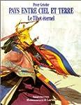 Pays entre ciel et terre : Le Tibet �...