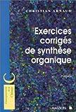 echange, troc Christian Arnaud - Exercices corrigés de synthèse organique