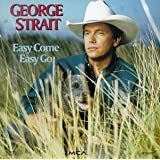 Easy Come Easy Goby George Strait