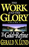 Work and the Glory Vol. 4: Thy Gold to Refine (1573458732) by Lund, Gerald N.