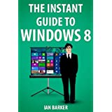 The Instant Guide To Windows 8 (Updated to include Windows 8.1)by Ian Barker