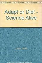 Adapt or Die! (Science Alive) by Janine…