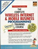 The Complete Wireless Internet and Mobile Business Programming Training Course (Prentice Hall Complete Training Courses) (0130623350) by Deitel, Harvey M.