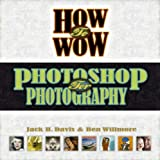 How to Wow: Photoshop for Photography (0321227999) by Davis, Jack