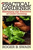 img - for The Practical Gardener: Mastering the Elements of Good Growing book / textbook / text book