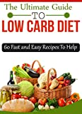 img - for The Ultimate Guide To Low Carb Diet: 60 Fast and Easy Recipes To Help (Healthy Ways to Lose Weight Book 1) book / textbook / text book