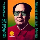 Just Say Mao: Volume III of Just Say Yes