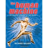 The Human Machine: An Owner's Guide to the Body ~ Richard Walker