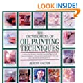 The Encyclopedia of Oil Painting Techniques: A Unique Step-by-step Visual Directory of All the Key Oil Painting Techniques