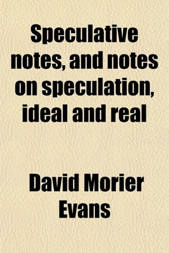 Speculative Notes, and Notes on Speculation, Ideal and Real