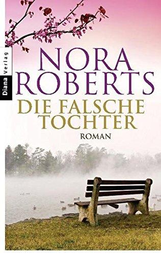 Nora Roberts: Die falsche Tochter