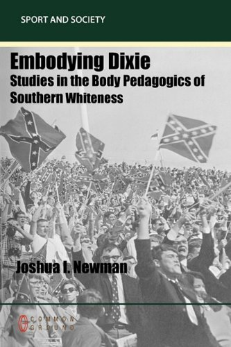 Embodying Dixie: Studies in the Body Pedagogics of Southern Whiteness