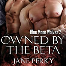 Owned by the Beta: Blue Moon Wolves, Book 2 Audiobook by Jane Perky Narrated by Paul Bright