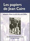 echange, troc Jean Caire, Jean-Luc Domenge - Les papiers de Jean Caire : Mémoires, lieux et récits du Val d'Allos