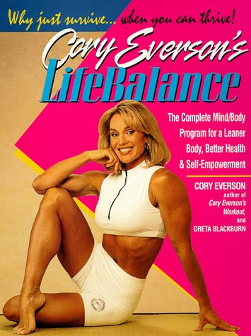 Cory Eversons Lifebalance : The Complete Mind/Body Program for a Leaner Body, Better Health, and Self-Empowerment, CORINNA EVERSON, GRETA BLACKBURN, CORY EVERSON