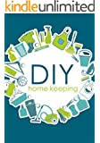 DIY Homekeepers Handbook: How To Organize, Clean, And Keep Your Home Spotless