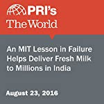 An MIT Lesson in Failure Helps Deliver Fresh Milk to Millions in India |  The World