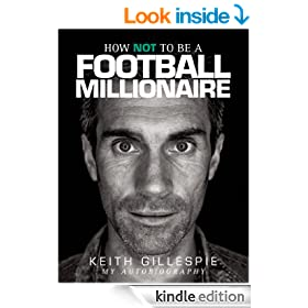 How NOT to be a Football Millionaire - Keith Gillespie My Autobiography
