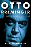 Foster Hirsch Otto Preminger: The Man Who Would be King