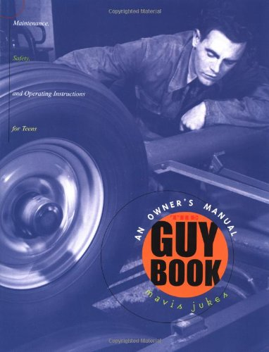 The Guy Book: An Owner's Manual (Maintenance, Safety, and Operating Instructions for Teens)