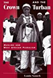img - for The Crown And The Turban: Muslims And West African Pluralism book / textbook / text book