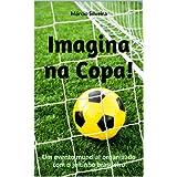 Imagina na Copa!: Um evento mundial organizado com o jeitinho brasileiro (Portuguese Edition)