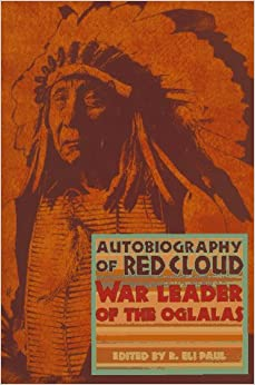 Autobiography of Red Cloud: War Leader of the Oglalas by Charles Wesley Allen
