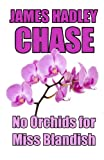James Hadley Chase No Orchids for Miss Blandish