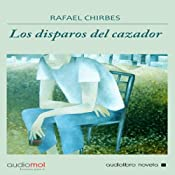 Los disparos del cazador [The Shots of the Hunter] | [Rafael Chirbes]