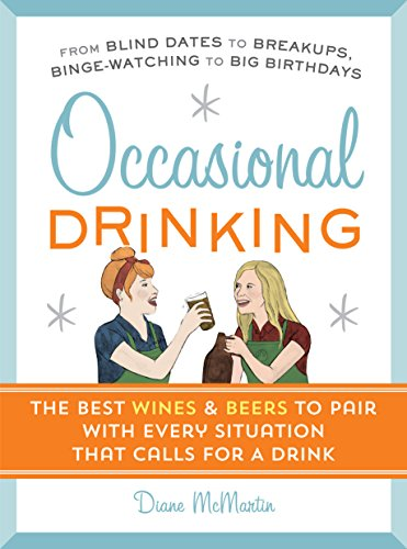 Occasional Drinking: The Best Wines and Beers to Pair with Every Situation That Calls for a Drink by Diane McMartin