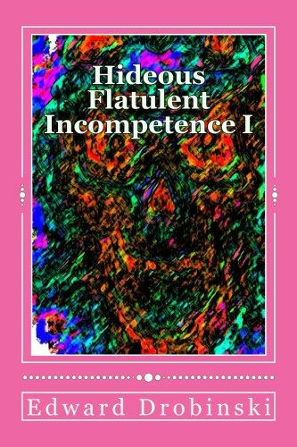 Hideous Flatulent Incompetence: Short Stories and One Not So Short: 1