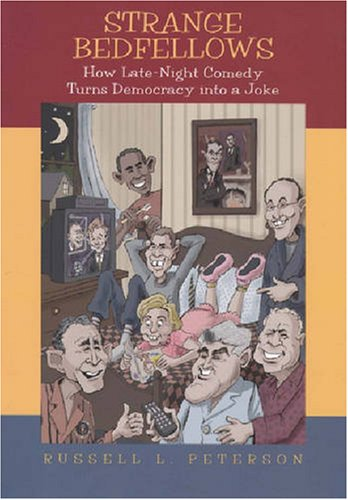 Strange Bedfellows: How Late-Night Comedy Turns Democracy into a Joke, Russell L. Peterson
