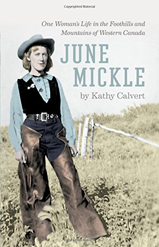 June Mickle: One Woman's Life in the Foothills and Mountains of Western Canada PDF
