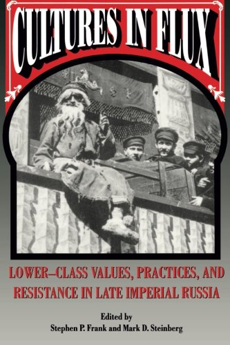 Cultures in Flux: Lower-Class Values, Practices, and Resistance in Late Imperial Russia PDF
