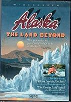 Alaska, the Land Beyond by Peter Eden