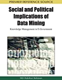 Social and Political Implications of Data Mining: Knowledge Management in E-Government