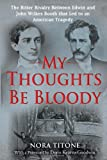 My Thoughts Be Bloody: The Bitter Rivalry Between Edwin and John Wilkes Booth That Led to an American Tragedy