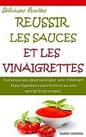 Reussir les Sauces et les Vinaigrettes. La Cuisine V�g�talienne.