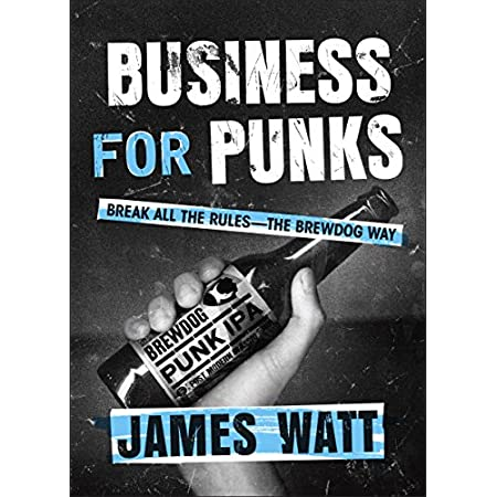 Business for Punks: Break All the Rules--the BrewDog Way