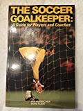 img - for Soccer Goalkeeper: A Guide for Players and Coaches book / textbook / text book