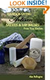 Handcrafting Artisan Salves & Lip Balms From Your Kitchen